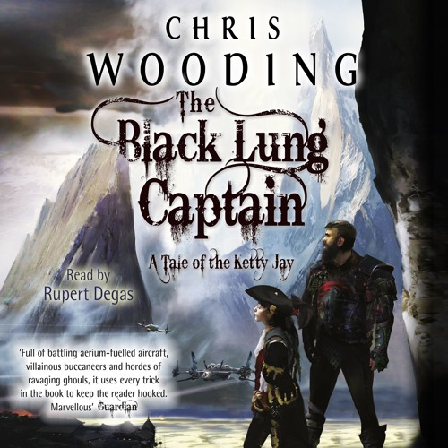 THE BLACK LUNG CAPTAIN by Chris Wooding, read by Rupert Degas