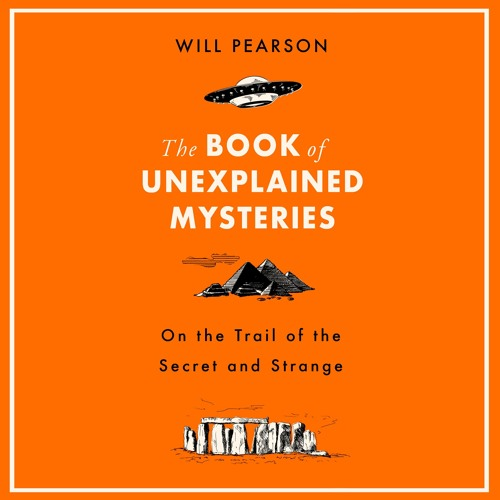 THE BOOK OF UNEXPLAINED MYSTERIES by Will Pearson, read by Peter Noble