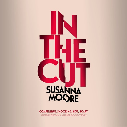 IN THE CUT by Susanna Moore, read by Laurence Bouvard