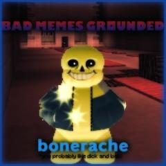 Bad Memes Grounded - Bonerache