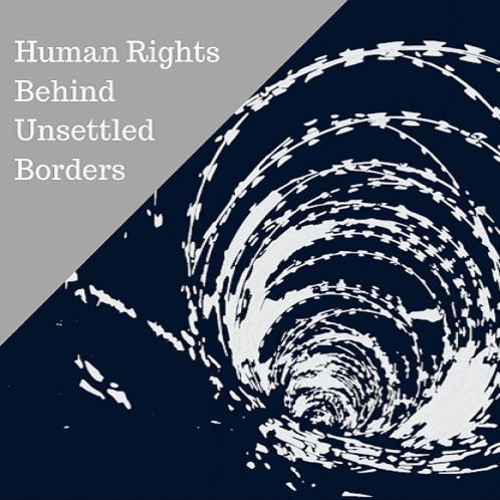 Human Rights Behind Unsettled Borders