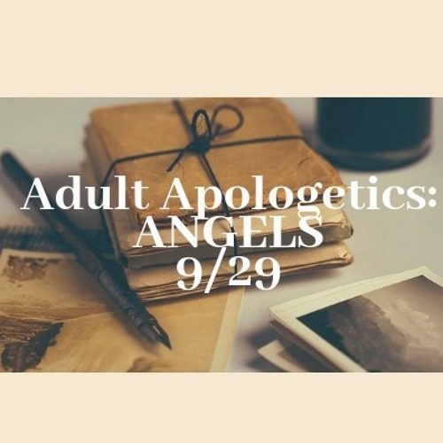 Adult Apologetics Talk- 9 - 29 - ANGELS