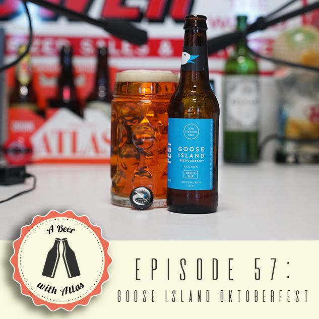 A Beer With Atlas #57 - Oktoberfest Episode 1 - Goose Island Oktoberfest