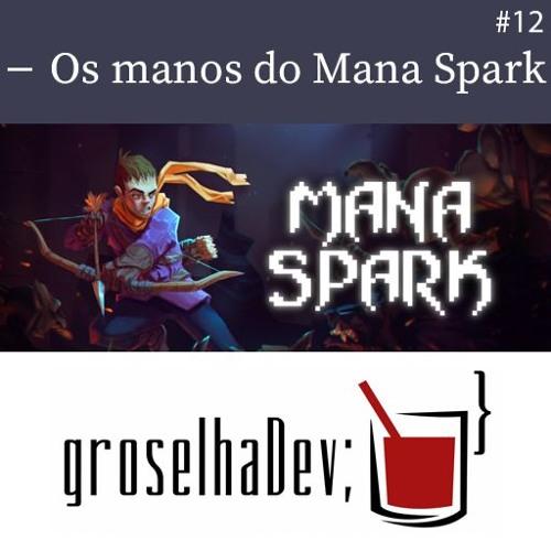 groselhaDev #12 - Os manos do Mana Spark