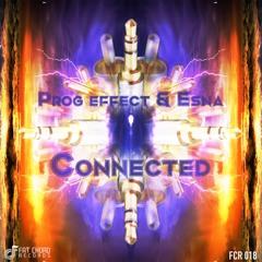 Prog Effect & Esna - Connected (original mix) out on FAT CHORD REC.