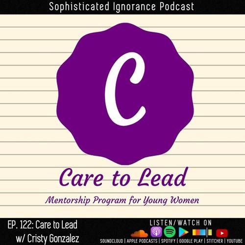 EP. 122 - Care To Lead w/ Cristy Gonzalez