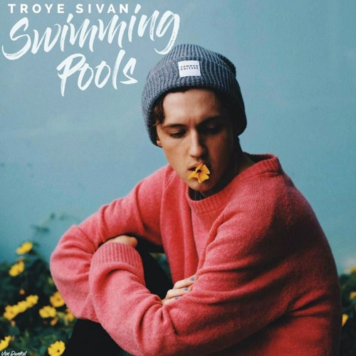 Swimming Pools Troye Sivan Skip To 47 By Brady Canon