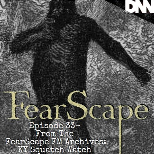 FearScape 33. From The FearScape FM Archives -  Kentucky Squatch Watch
