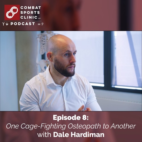 CSC Podcast - 1st October 2019 (Ep08) - Dale Hardiman, One Cage-Fighting Osteopath To Another