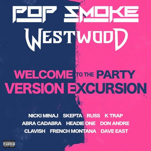 Westwood - Welcome to the Party Version Excursion ft Nicki, Skepta, French, Headie One, K Trap, Russ