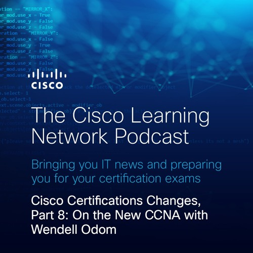 Cisco Certifications Changes, Part 8: On the New CCNA with Wendell Odom