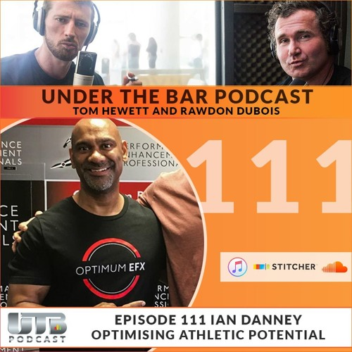 Ian Danney - Optimising Athletic Potential Ep. 111 UTB Podcast