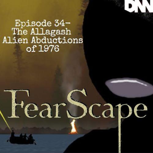 FearScape 34. The Allagash Alien Abductions