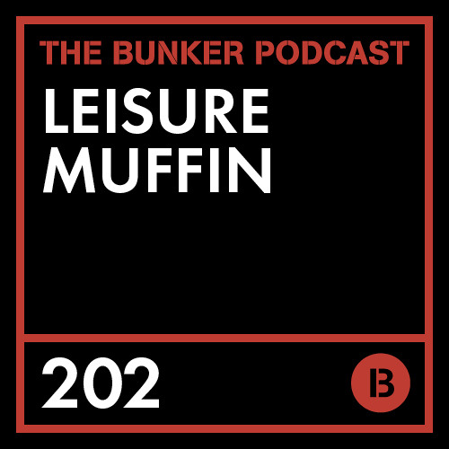 The Bunker Podcast 202: Leisure Muffin