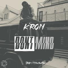 K'ron - Don't Mind (prod. TJ Da BeatMan)