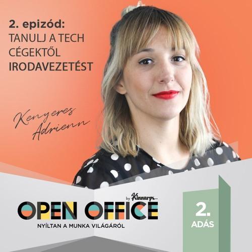 2. Tanulj a tech cégektől irodavezetést - Kenyeres Adrienn (Transferwise) | Open Office Podcast