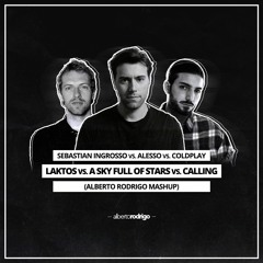 Ingrosso vs. Alesso vs. Coldplay - Laktos x A Sky Full Of Stars x Calling (Alberto Rodrigo Mashup)