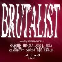 BRUTALIST - EMOTEGI (12/21/18)