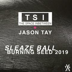 Jason Tay - Sleaze Ball @ The Space Inbetween, Burning Seed 2019