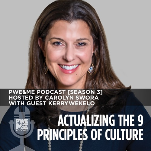 """""""Actualizing The 9 Principles Of Culture"""" PWE&ME Podcast [Season 3] with guest Kerry Wekelo"""