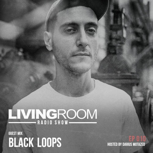 LivingRoom Radio Show 010 (Guest Mix By Black Loops)