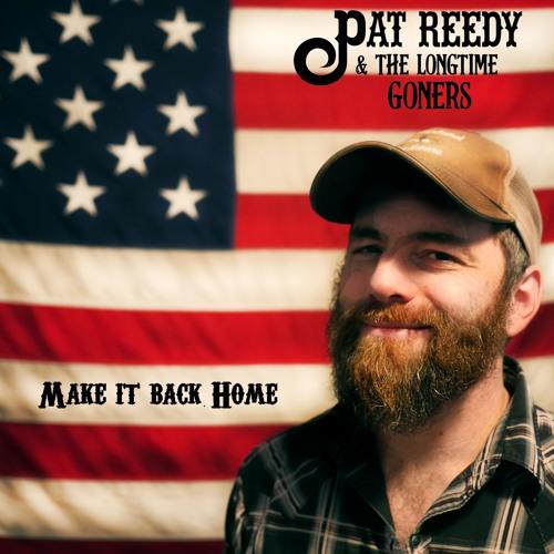 Pat Reedy & The Longtime Goners- Make It Back Home
