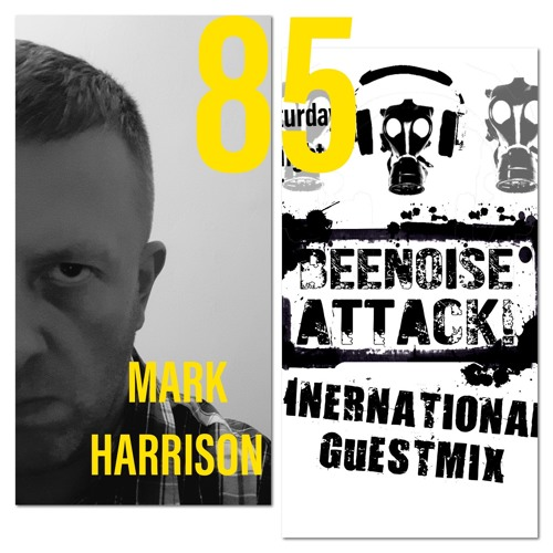 Beenoise Attack International Guestmix Ep. 85 With Mark Harrison