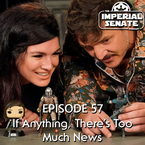 The Imperial Senate Podcast: Episode 57 -If Anything, There's Too Much News
