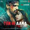 Download Tum Hi Ana - Marjaavaan | Jubin Nautiyal | DJ FARRUKH Mp3