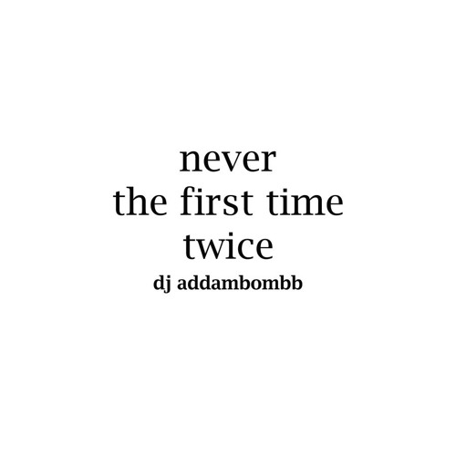 Never the First Time Twice (original)