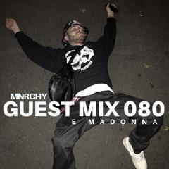 MNRCHY Guest Mix 080 // E MADONNA