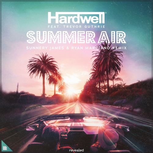Hardwell Feat. Trevor Guthrie - Summer Air (Sunnery James & Ryan Marciano Remix)