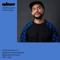 Critical Sound no.71 | Hosted by Halogenix & CRAZE (Special Guest) | Rinse FM | 03.10.2019