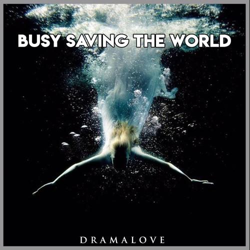 Busy Saving The World