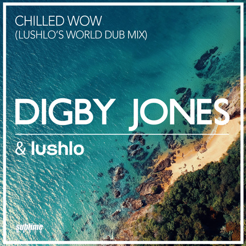 Digby Jones & Lushlo - Chilled Wow (Lushlo's World Dub Mix)