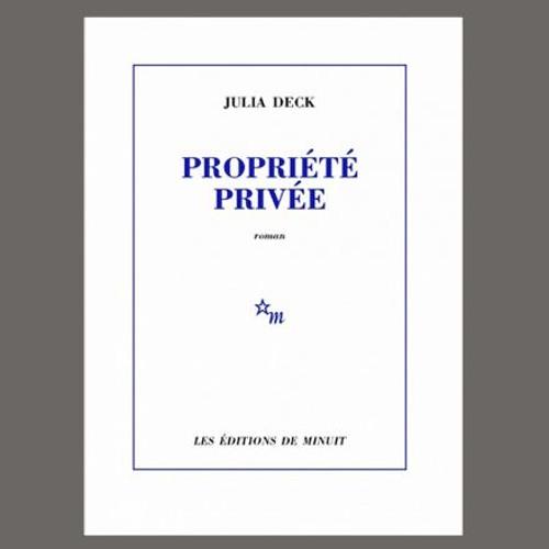 """Julia Deck, """"Propriété privée"""", éd. Minuit"""