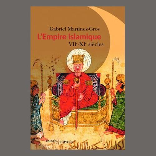"""Gabriel Martinez-Gros, """"L'Empire islamique : VIIe-XIe siècle"""", éd. Passés composés"""
