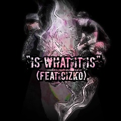 Is What It Is Feat Cizko (Prod By Lil JIm)