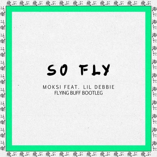 Moksi - So Fly (feat. Lil Debbie) (Flying Buff Bootleg)