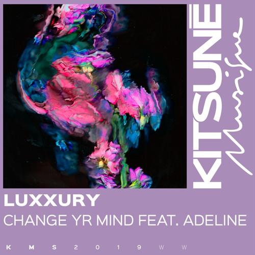 Change Yr Mind (ft. Adeline) LUXXURY edit