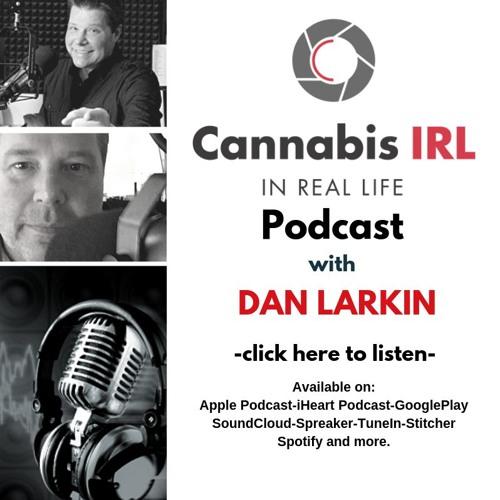 Cannabis In Real Life with Dan Larkin- 036