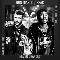 2Pac  / Don Diablo - Never Changes (Astro-Cat Edit) *Free Download*