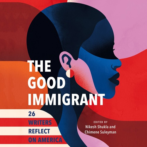 THE GOOD IMMIGRANT by Nikesh Shukla, Chimene Suleyman Read by Various Narrators - Audiobook Excerpt