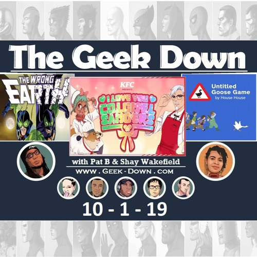 Geek Down 10-1-19 - Untitled Goose Game, I Love You Col. Sanders, Wrong Earth, Rambo Last Blood