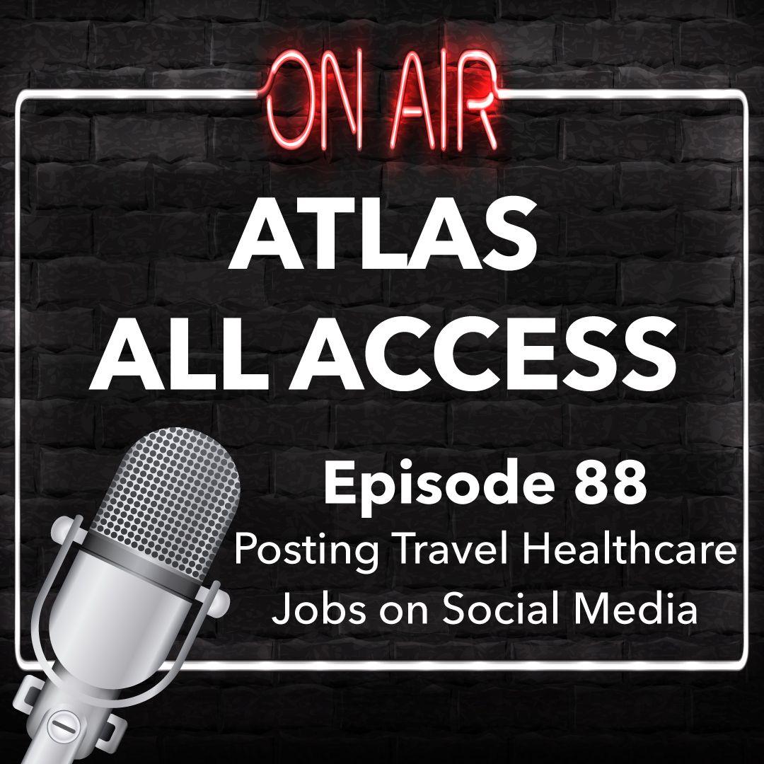 Posting Travel Healthcare Jobs On Social Media - Atlas All Access #88