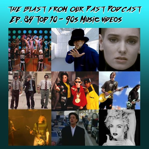 Episode 84:  Top 10 - 90's Music Videos