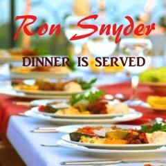Ron Snyder - Dinner Is Served