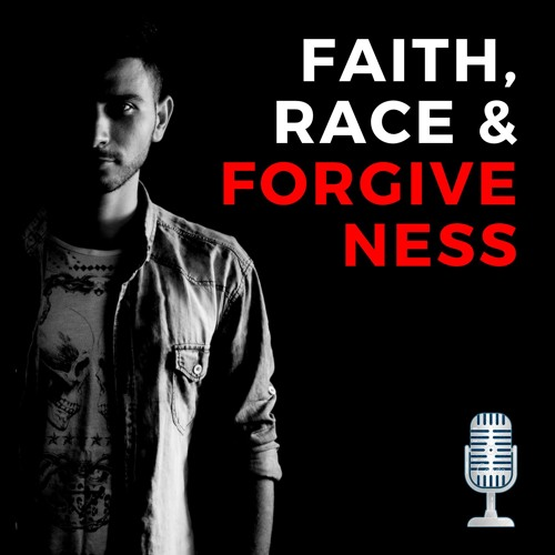 Faith, Race & Forgiveness