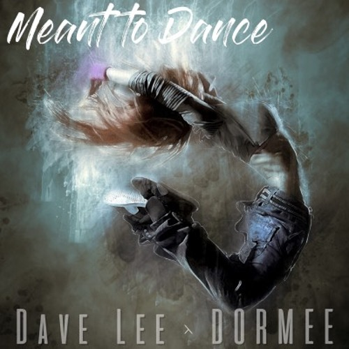 Dave Lee & Dormee - Meant to Dance