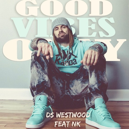 DS Westwood Feat NK - Good Vibes Only